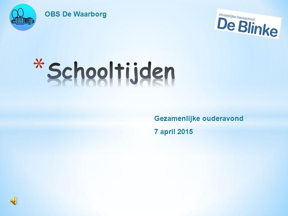 OBS De Waarborg Schooltijden Gezamenlijke ouderavond 7 april 2015