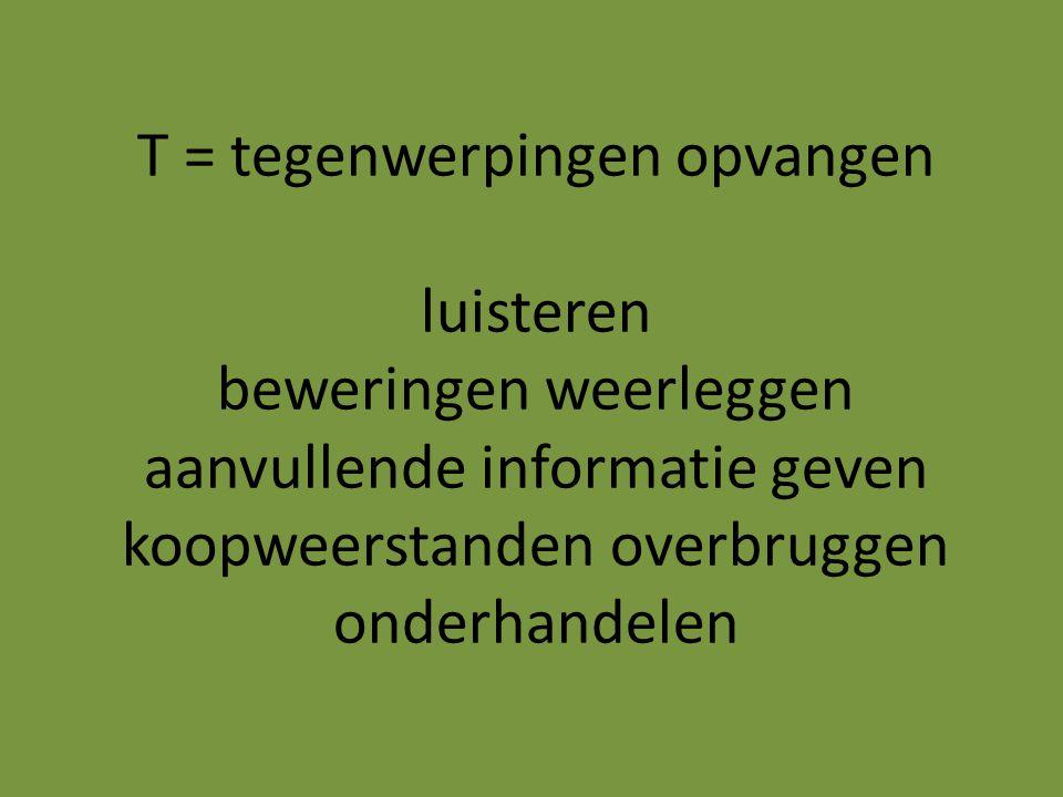T = tegenwerpingen opvangen luisteren beweringen weerleggen aanvullende informatie geven koopweerstanden overbruggen onderhandelen