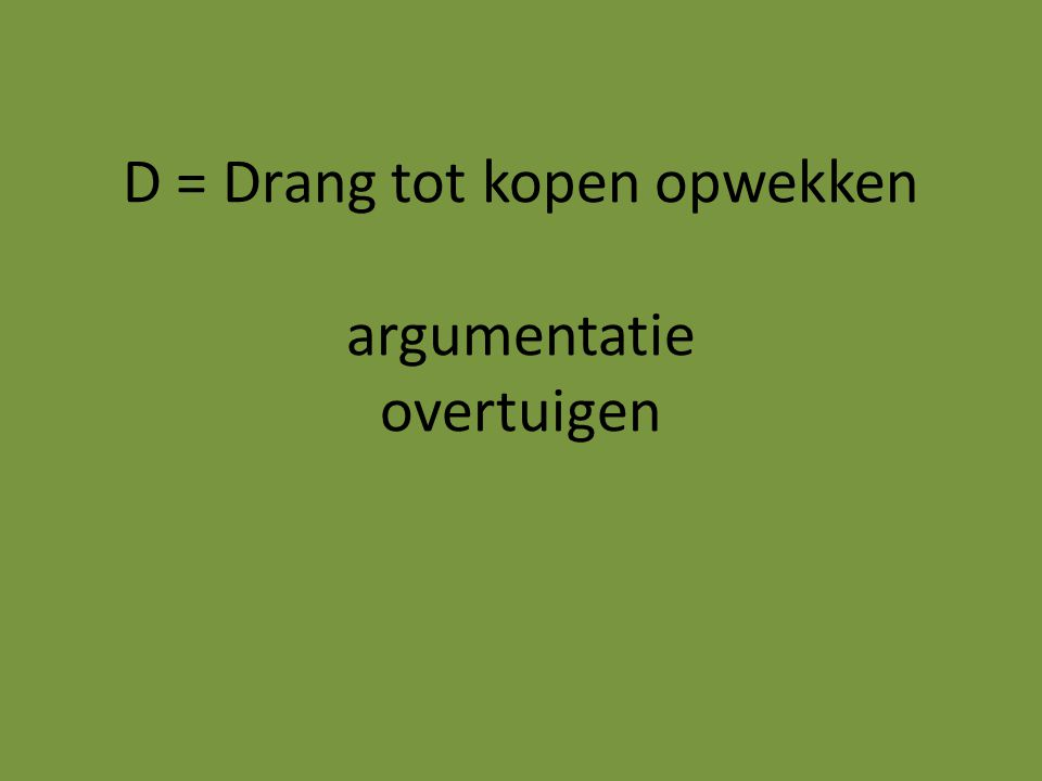 D = Drang tot kopen opwekken argumentatie overtuigen