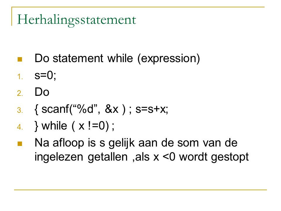 Herhalingsstatement Do statement while (expression) s=0; Do