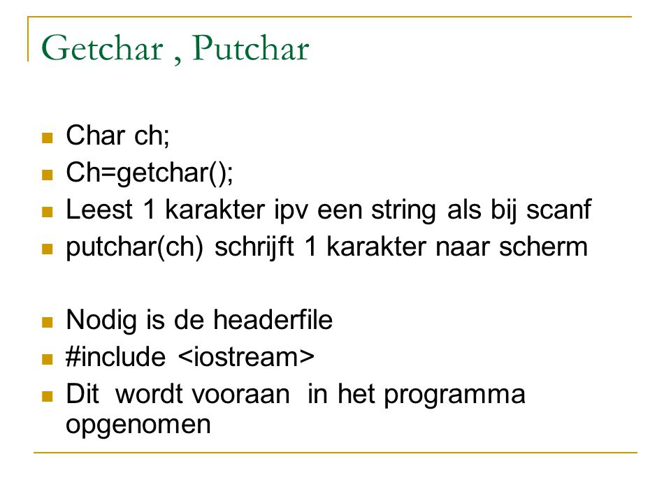Getchar , Putchar Char ch; Ch=getchar();