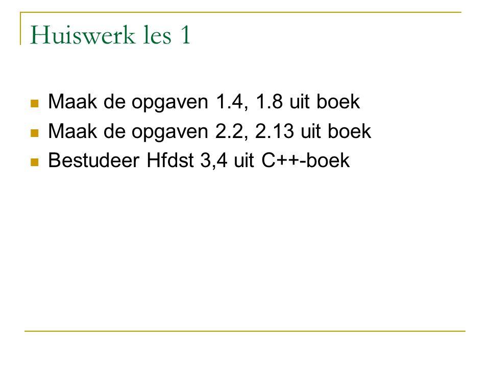 Huiswerk les 1 Maak de opgaven 1.4, 1.8 uit boek