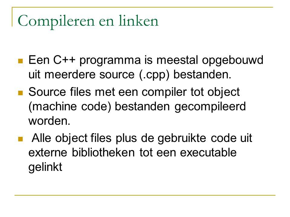 Compileren en linken Een C++ programma is meestal opgebouwd uit meerdere source (.cpp) bestanden.
