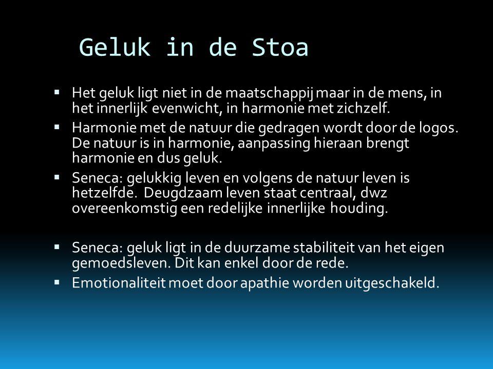 Geluk in de Stoa Het geluk ligt niet in de maatschappij maar in de mens, in het innerlijk evenwicht, in harmonie met zichzelf.