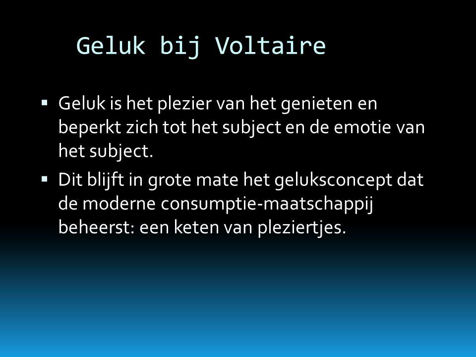 Geluk bij Voltaire Geluk is het plezier van het genieten en beperkt zich tot het subject en de emotie van het subject.