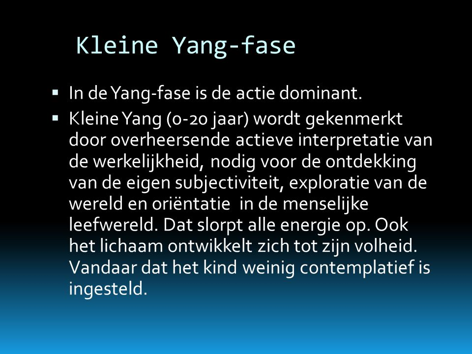 Kleine Yang-fase In de Yang-fase is de actie dominant.