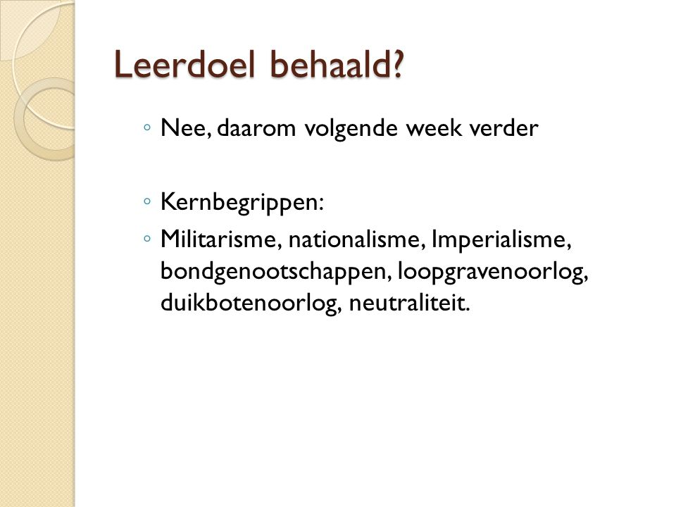Leerdoel behaald Nee, daarom volgende week verder Kernbegrippen:
