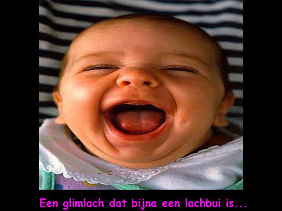 Een glimlach dat bijna een lachbui is...