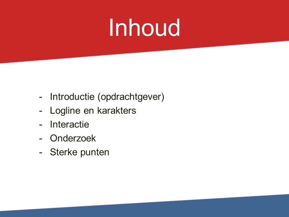 Inhoud Introductie (opdrachtgever) Logline en karakters Interactie