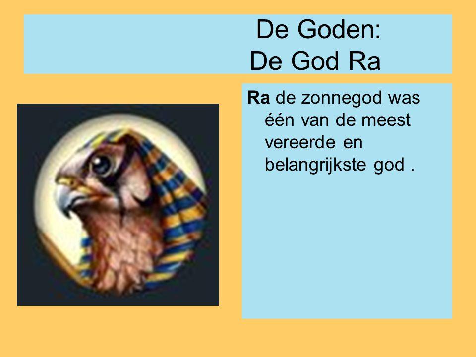De Goden: De God Ra Ra de zonnegod was één van de meest vereerde en belangrijkste god .