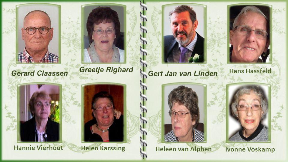 Greetje Righard Hans Hassfeld. Gerard Claassen. Gert Jan van Linden. Hannie Vierhout. Helen Karssing.