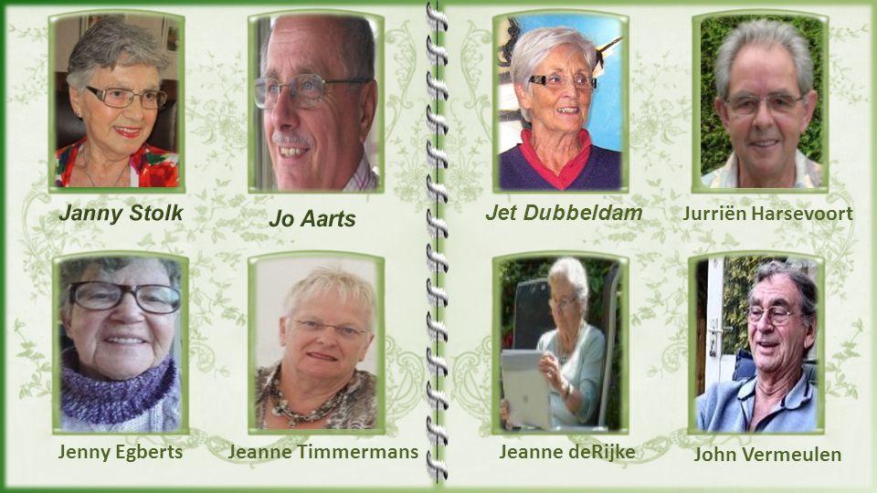 Janny Stolk Jo Aarts. Jet Dubbeldam. Jurriën Harsevoort. Jenny Egberts. Jeanne Timmermans. Jeanne deRijke.
