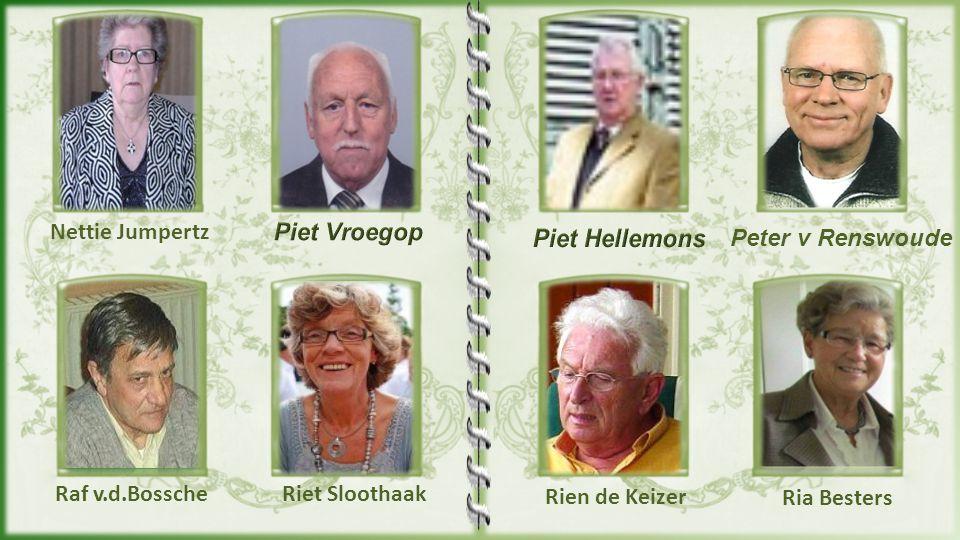 Nettie Jumpertz Piet Vroegop. Piet Hellemons. Peter v Renswoude. Raf v.d.Bossche. Riet Sloothaak.