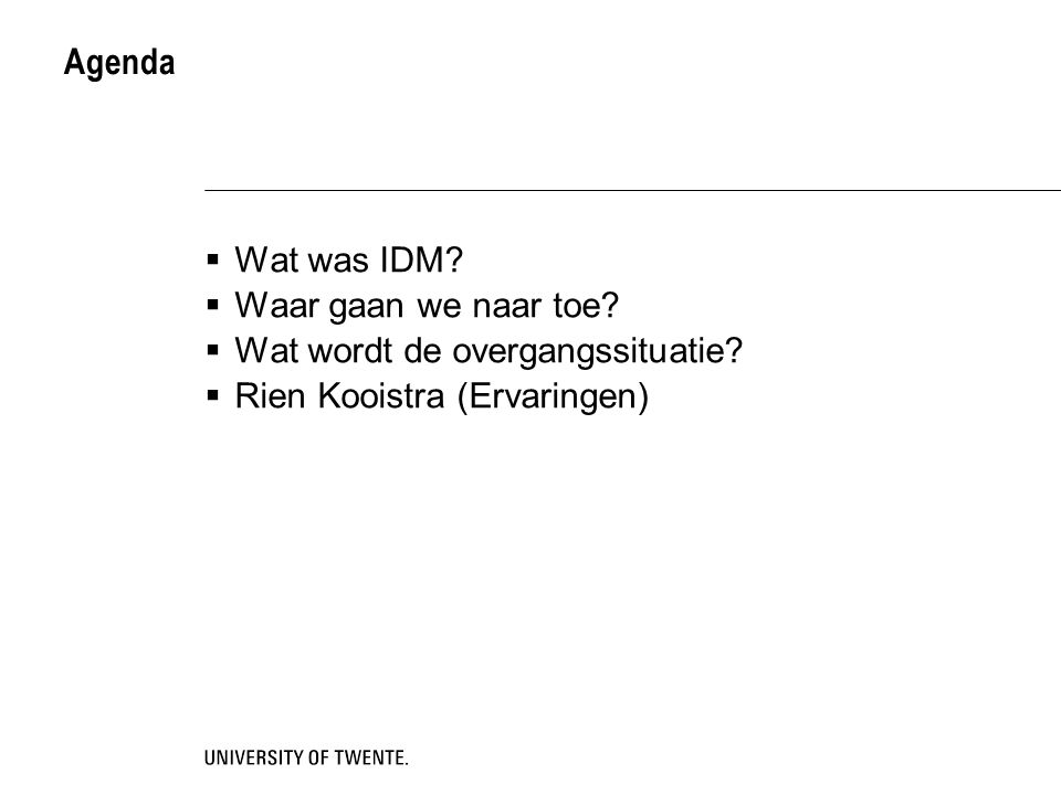 Agenda Wat was IDM Waar gaan we naar toe