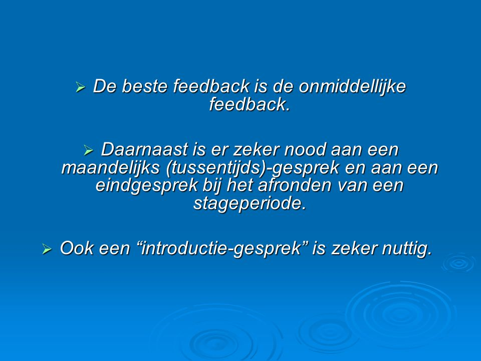 De beste feedback is de onmiddellijke feedback.