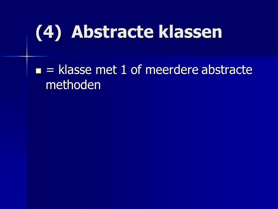 (4) Abstracte klassen = klasse met 1 of meerdere abstracte methoden