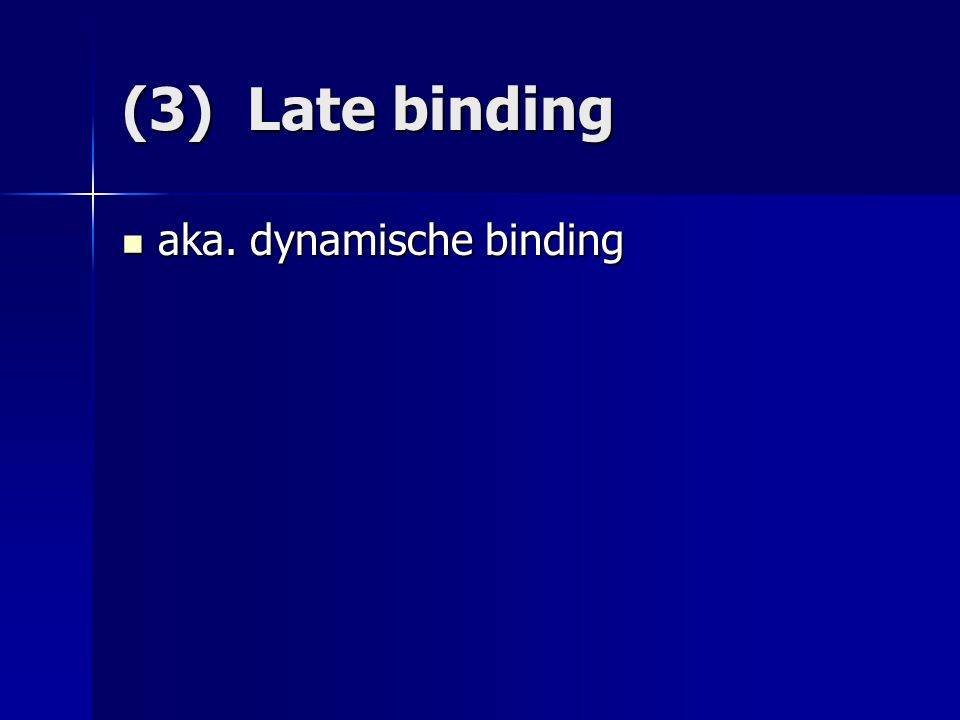 (3) Late binding aka. dynamische binding
