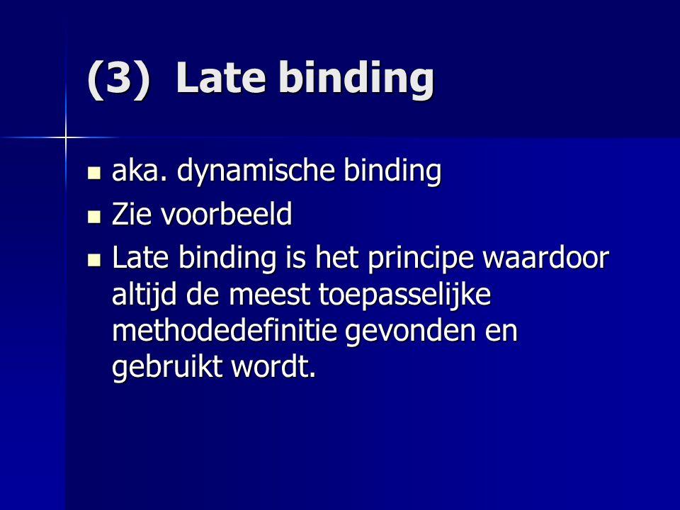 (3) Late binding aka. dynamische binding Zie voorbeeld