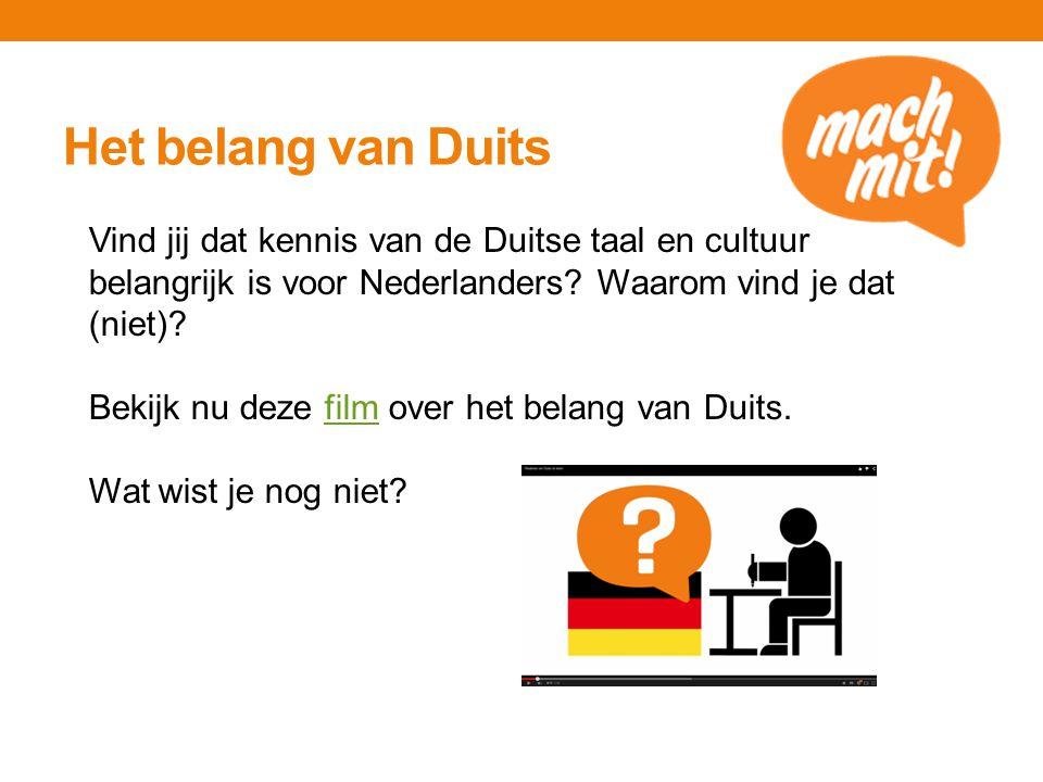 Het belang van Duits Vind jij dat kennis van de Duitse taal en cultuur belangrijk is voor Nederlanders Waarom vind je dat (niet)
