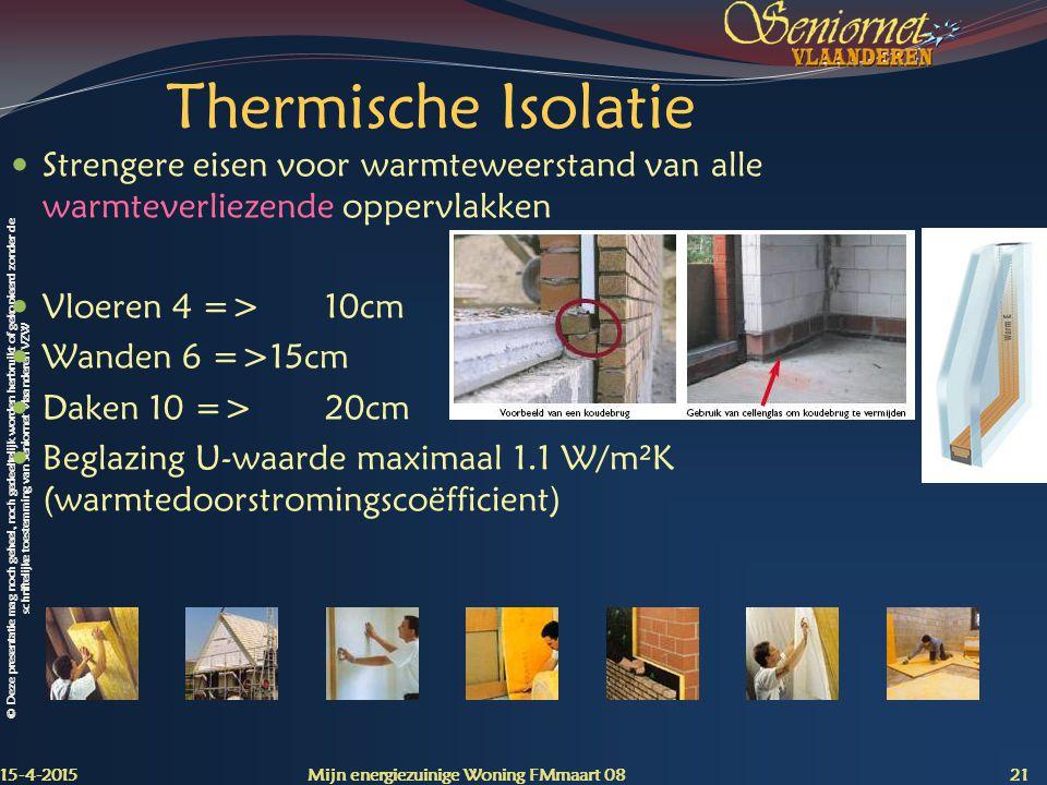 Thermische Isolatie Strengere eisen voor warmteweerstand van alle warmteverliezende oppervlakken. Vloeren 4 => 10cm.