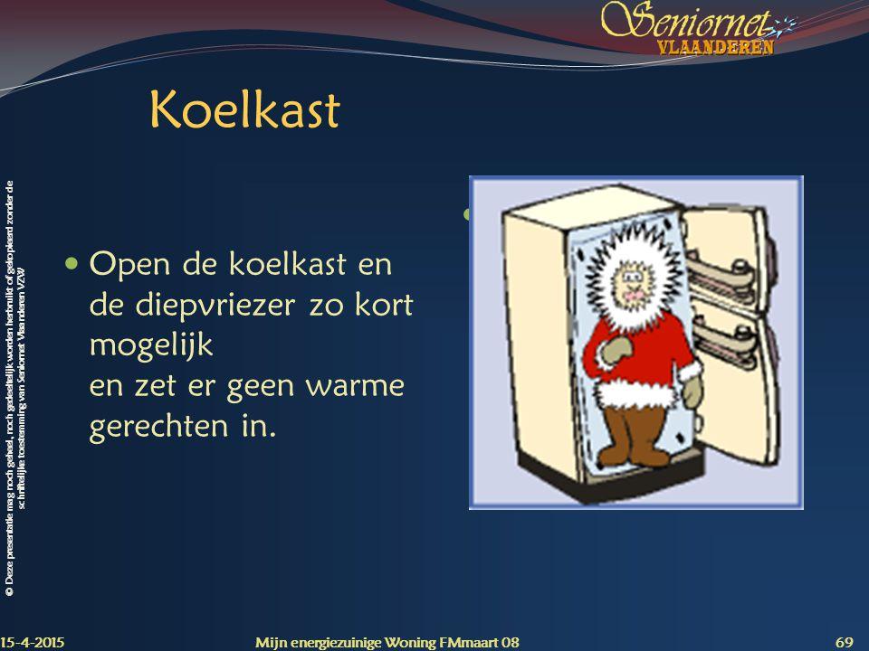 Koelkast Open de koelkast en de diepvriezer zo kort mogelijk en zet er geen warme gerechten in. 12-4-2017.