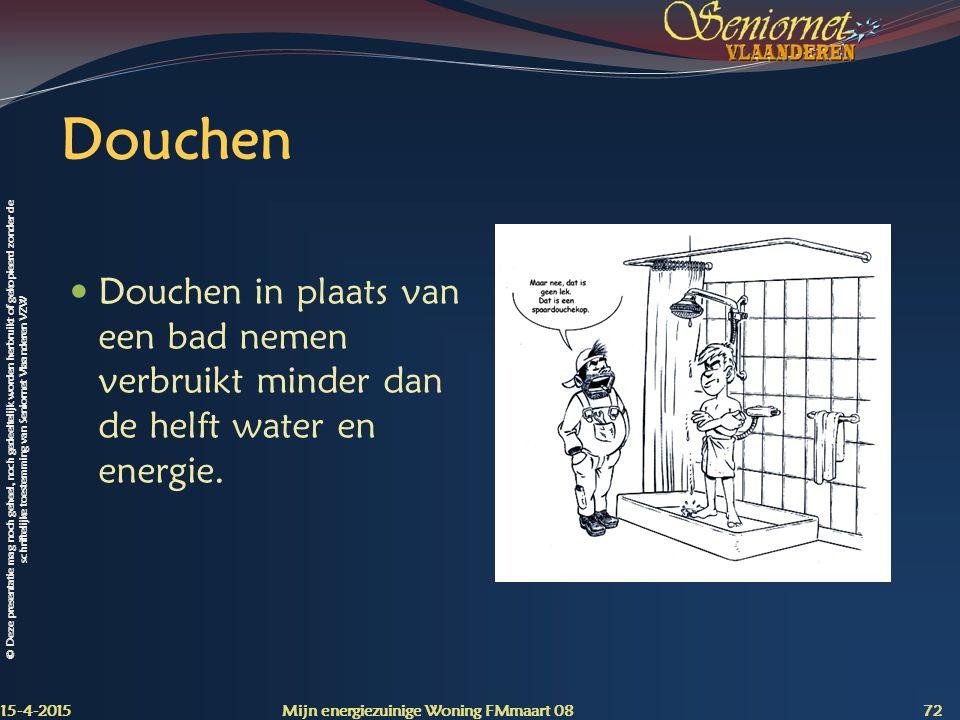 Douchen Douchen in plaats van een bad nemen verbruikt minder dan de helft water en energie. 12-4-2017.
