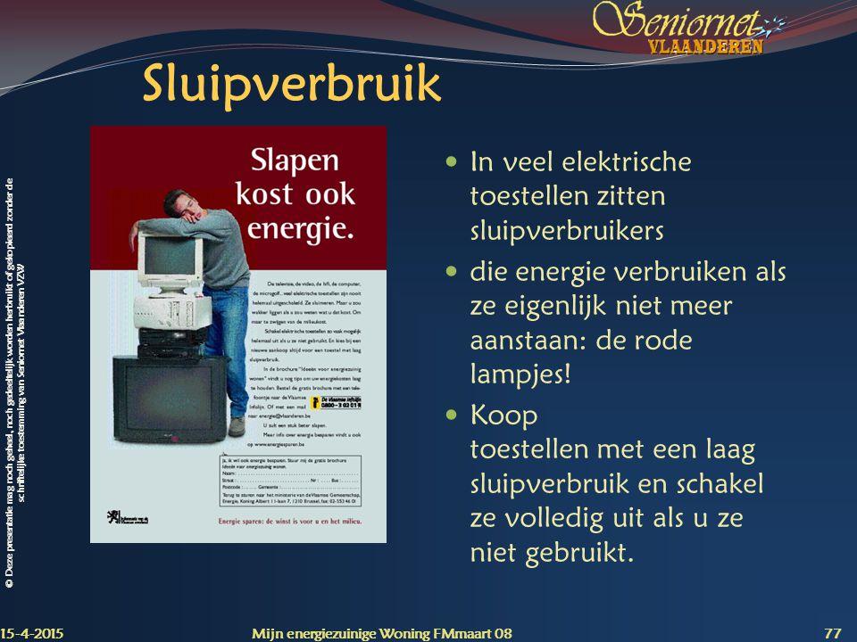 Sluipverbruik In veel elektrische toestellen zitten sluipverbruikers