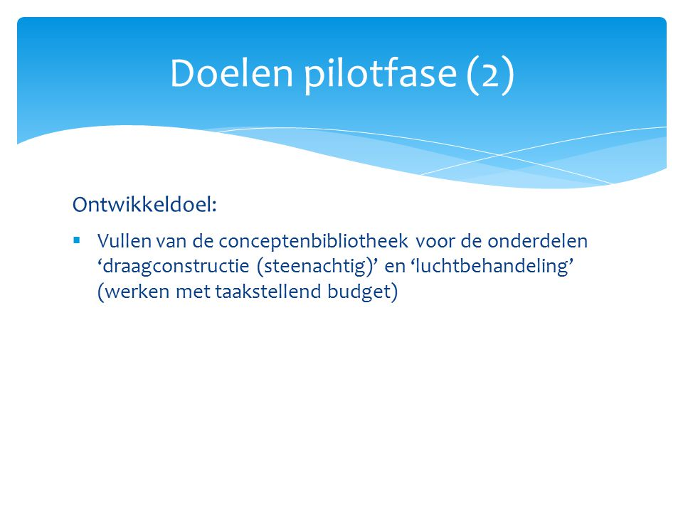 Doelen pilotfase (2) Ontwikkeldoel: