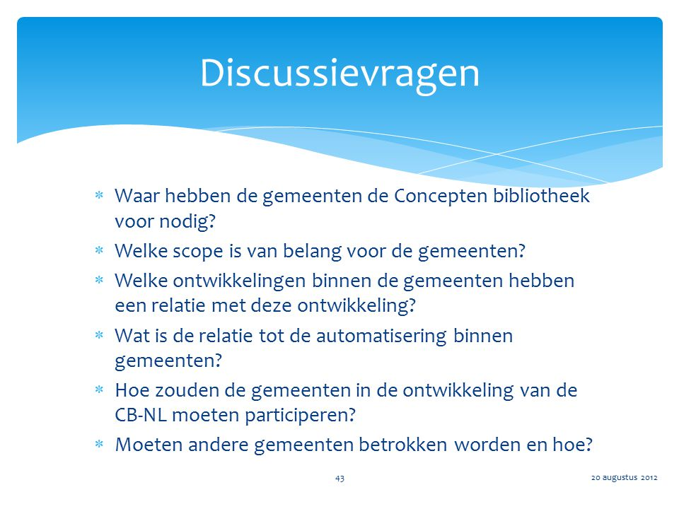 Discussievragen Waar hebben de gemeenten de Concepten bibliotheek voor nodig Welke scope is van belang voor de gemeenten