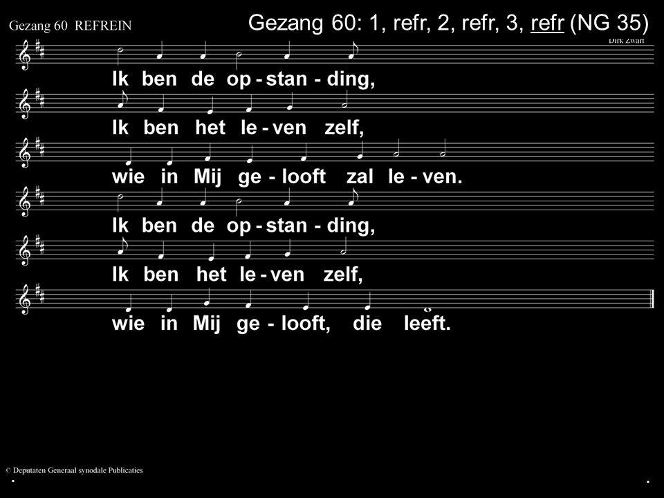 Gezang 60: 1, refr, 2, refr, 3, refr (NG 35)