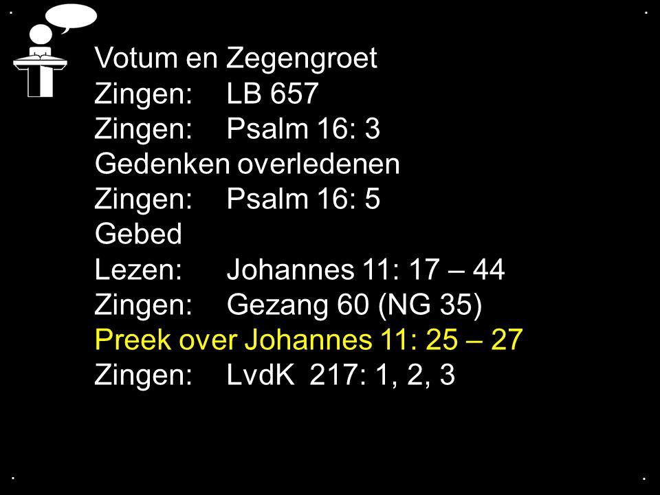 Votum en Zegengroet Zingen: LB 657 Zingen: Psalm 16: 3