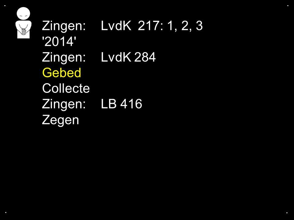 Zingen: LvdK 217: 1, 2, 3 2014 Zingen: LvdK 284 Gebed Collecte