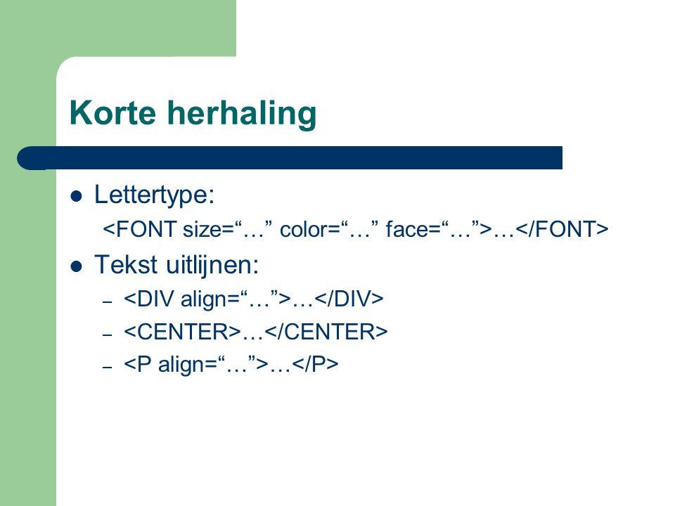 Korte herhaling Lettertype: Tekst uitlijnen: