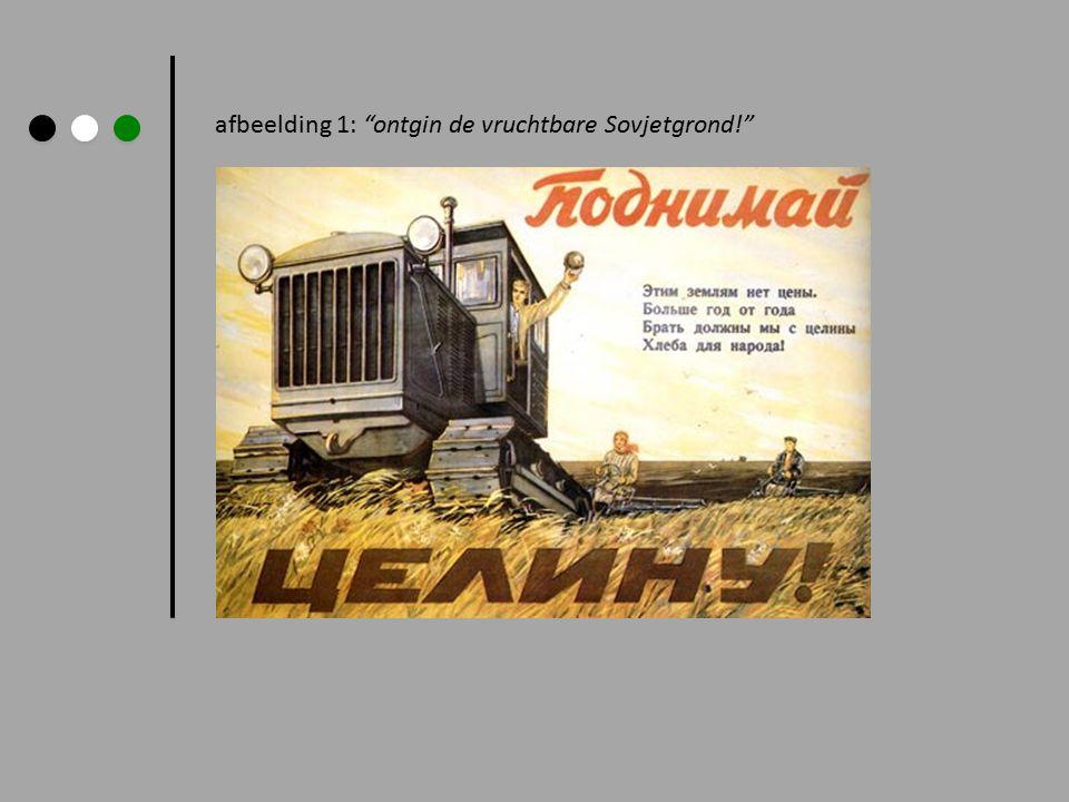 afbeelding 1: ontgin de vruchtbare Sovjetgrond!