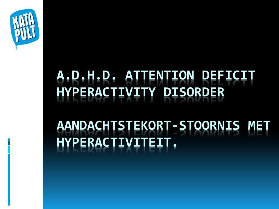 A.D.H.D. Attention Deficit Hyperactivity Disorder Aandachtstekort-Stoornis met Hyperactiviteit.