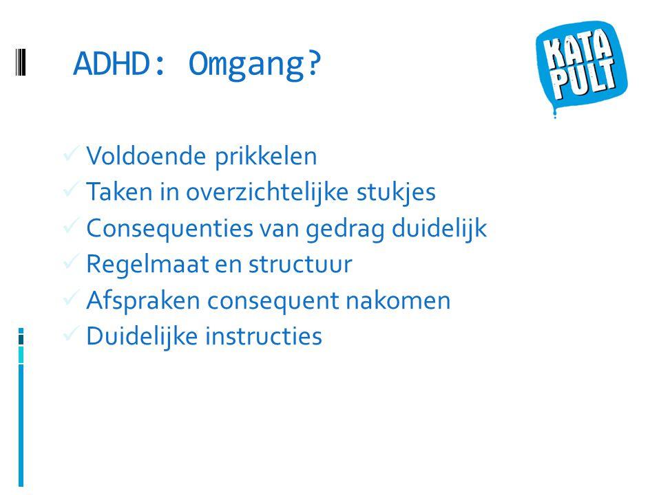 ADHD: Omgang Voldoende prikkelen Taken in overzichtelijke stukjes