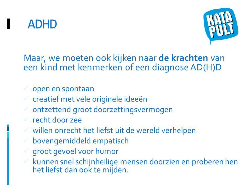 ADHD Maar, we moeten ook kijken naar de krachten van een kind met kenmerken of een diagnose AD(H)D.