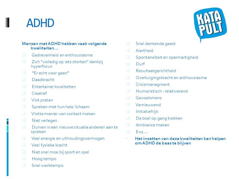 ADHD Mensen met ADHD hebben vaak volgende kwaliteiten…