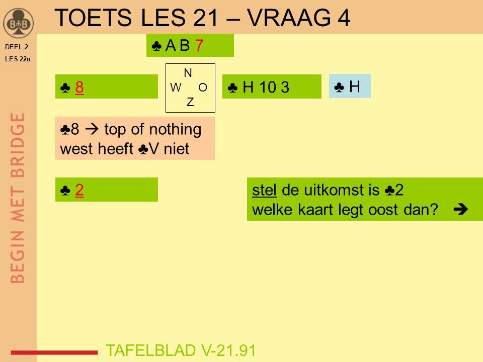 TOETS LES 21 – VRAAG 4 ♣ A B 7 ♣ 8 ♣ H 10 3 ♣ H ♣