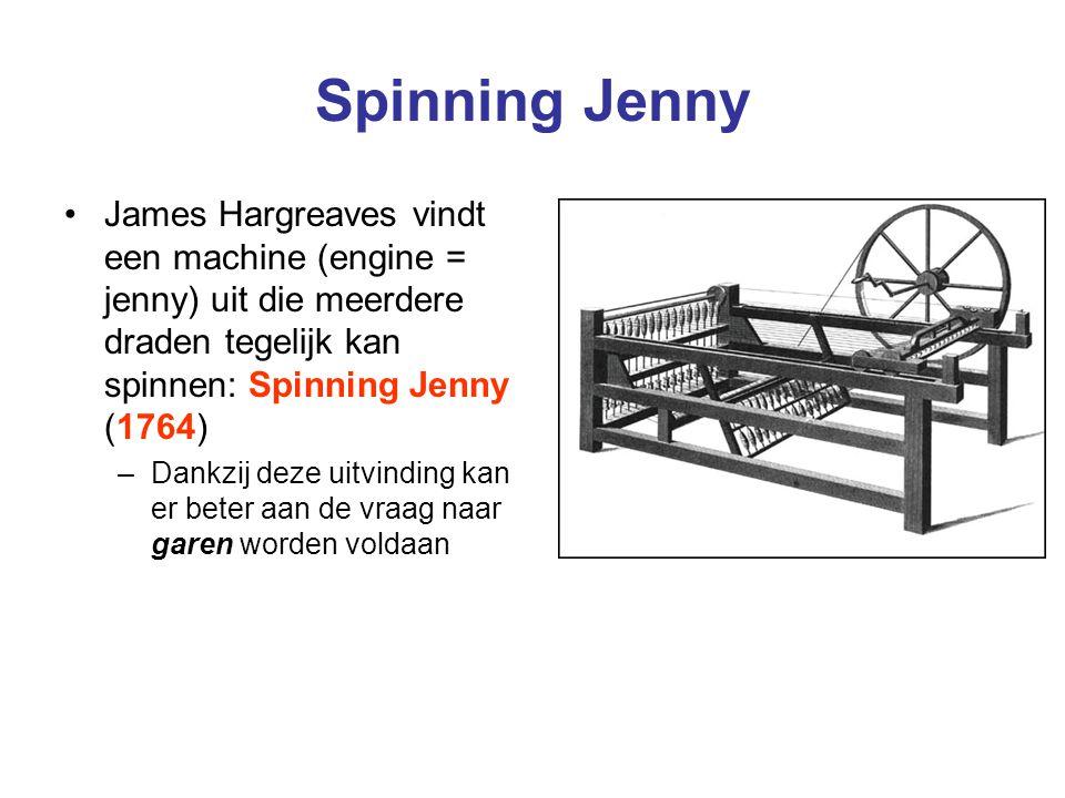 Spinning Jenny James Hargreaves vindt een machine (engine = jenny) uit die meerdere draden tegelijk kan spinnen: Spinning Jenny (1764)