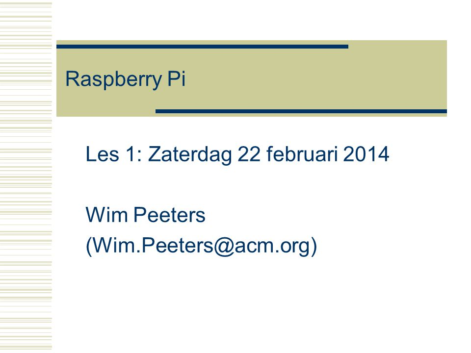 Les 1: Zaterdag 22 februari 2014 Wim Peeters (Wim.Peeters@acm.org)