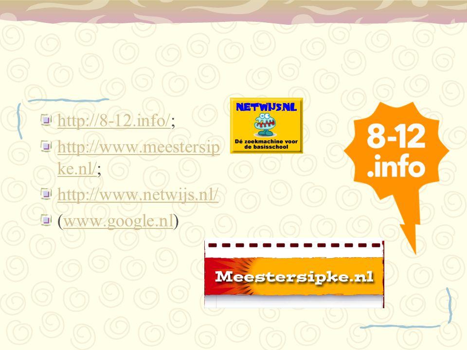 http://8-12.info/; http://www.meestersipke.nl/; http://www.netwijs.nl/ (www.google.nl)
