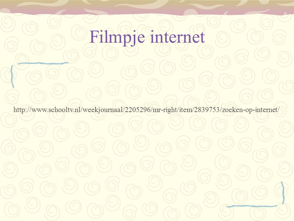 Filmpje internet http://www.schooltv.nl/weekjournaal/2205296/mr-right/item/2839753/zoeken-op-internet/