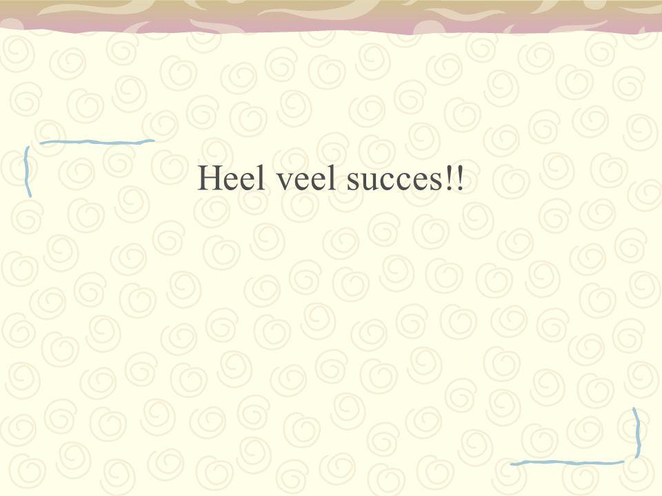 Heel veel succes!!