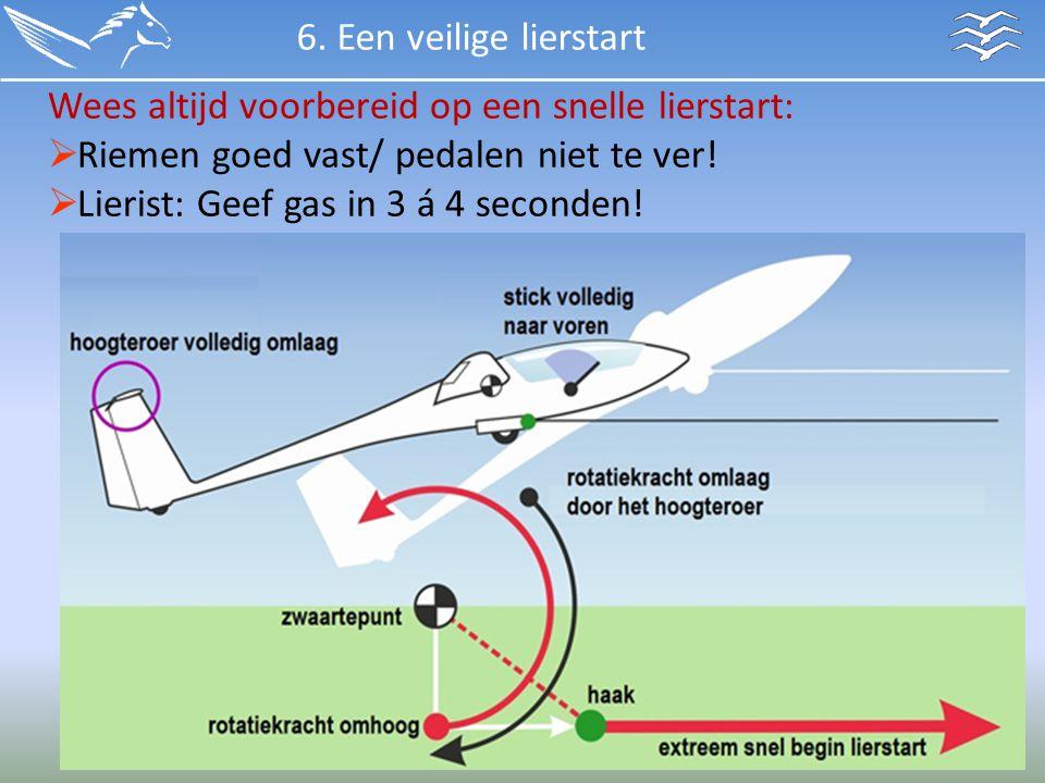 6. Een veilige lierstart Wees altijd voorbereid op een snelle lierstart: Riemen goed vast/ pedalen niet te ver!