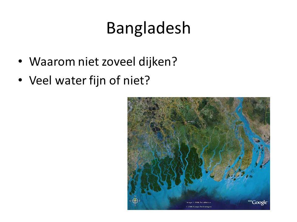 Bangladesh Waarom niet zoveel dijken Veel water fijn of niet