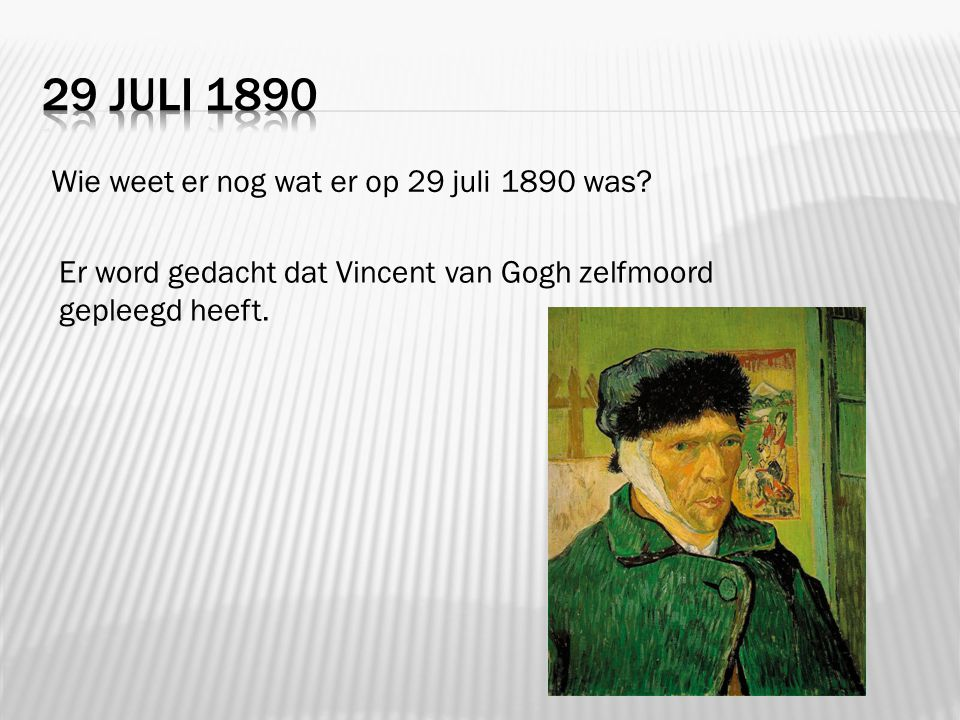 29 juli 1890 Wie weet er nog wat er op 29 juli 1890 was
