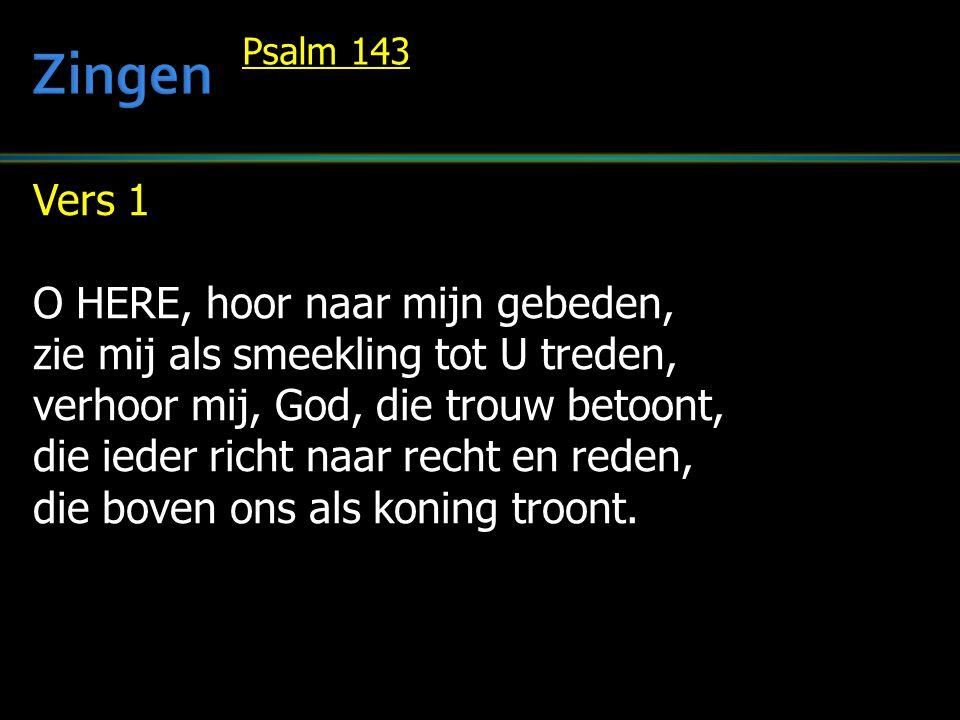 Zingen Vers 1 O HERE, hoor naar mijn gebeden,