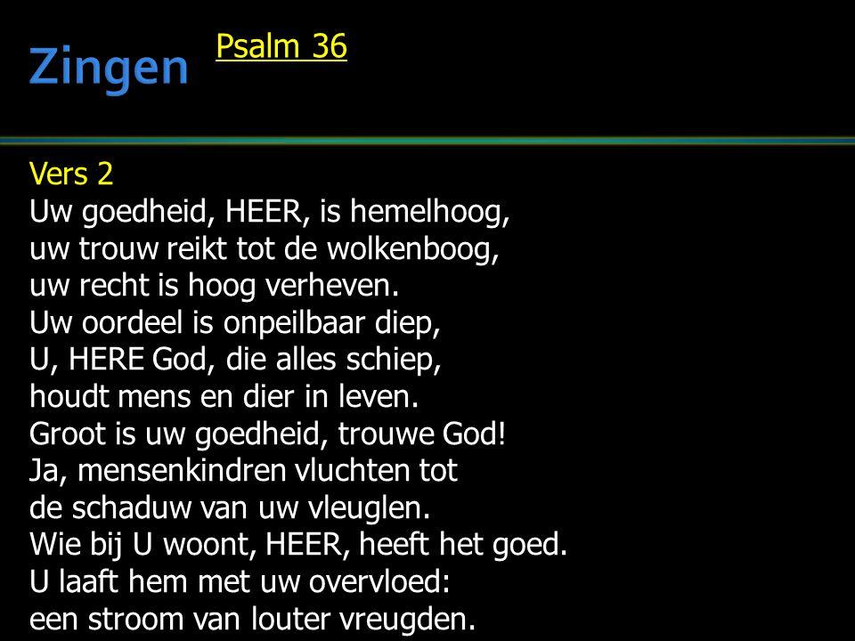 Zingen Psalm 36 Vers 2 Uw goedheid, HEER, is hemelhoog,