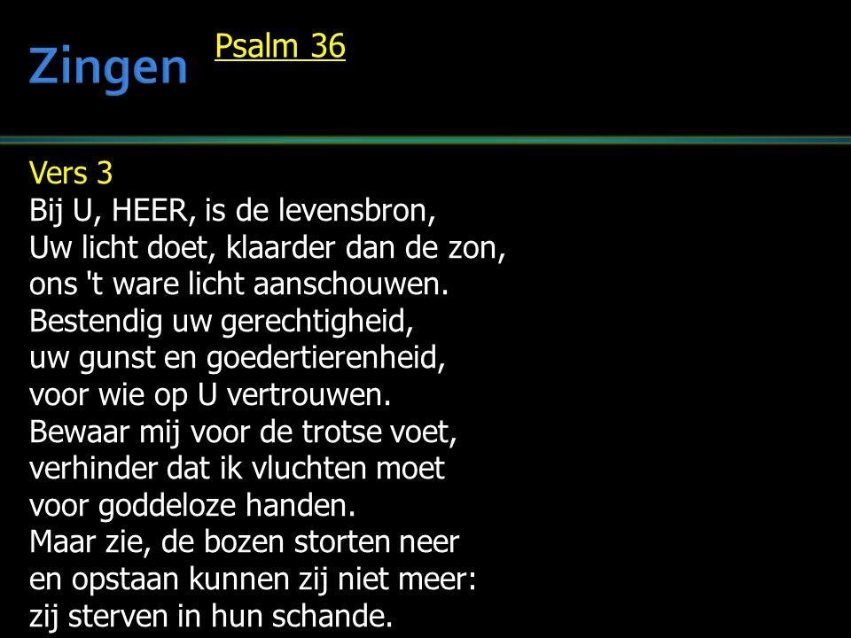 Zingen Psalm 36 Vers 3 Bij U, HEER, is de levensbron,